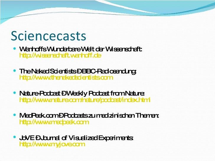 Sciencecasts <ul><li>Wanhoffs Wunderbare Welt der Wissenschaft: http://wissenschaft.wanhoff.de </li></ul><ul><li>The Naked...