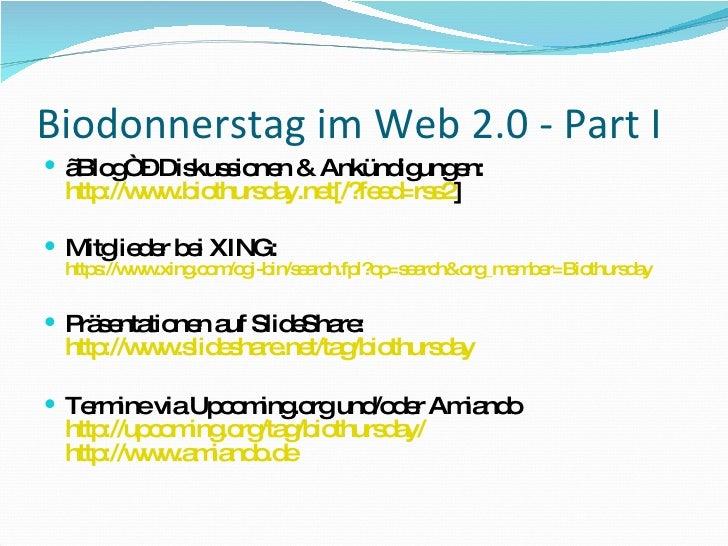 "Biodonnerstag im Web 2.0 - Part I <ul><li>"" Blog"" – Diskussionen & Ankündigungen: http://www.biothursday.net[/?feed=rss2 ]..."