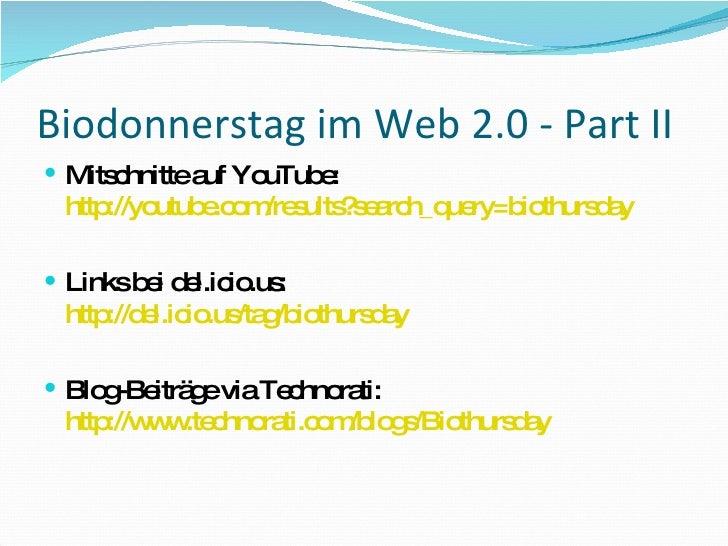 Biodonnerstag im Web 2.0 - Part II <ul><li>Mitschnitte auf YouTube: http://youtube.com/results?search_query=biothursday </...