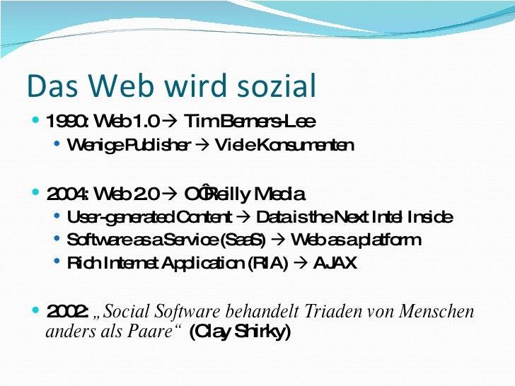 Das Web wird sozial <ul><li>1990: Web 1.0    Tim Berners-Lee </li></ul><ul><ul><li>Wenige Publisher    Viele Konsumenten...