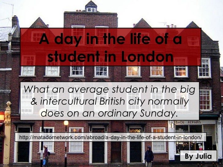 A day in the life of a        student in London What an average student in the big  & intercultural British city normally ...