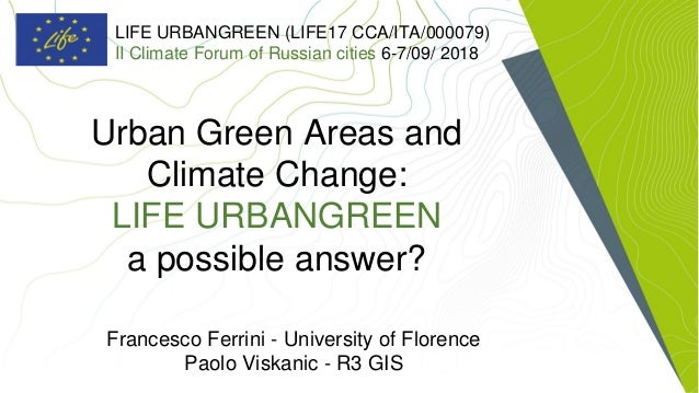 Urban Green Areas and Climate Change: LIFE URBANGREEN a possible answer? Francesco Ferrini - University of Florence Paolo ...