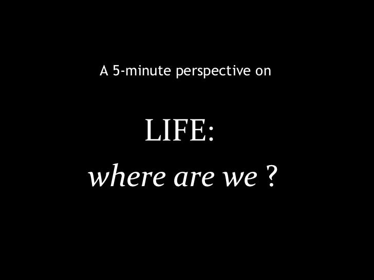 LIFE:  where are we  ? A 5-minute perspective on