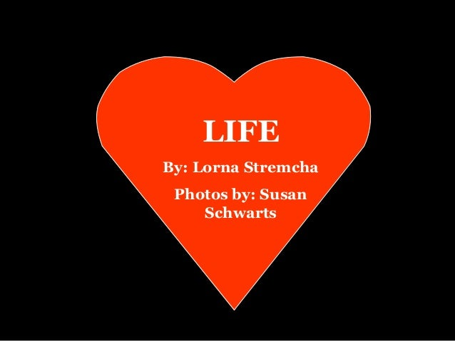 LIFEBy: Lorna Stremcha Photos by: Susan    Schwarts