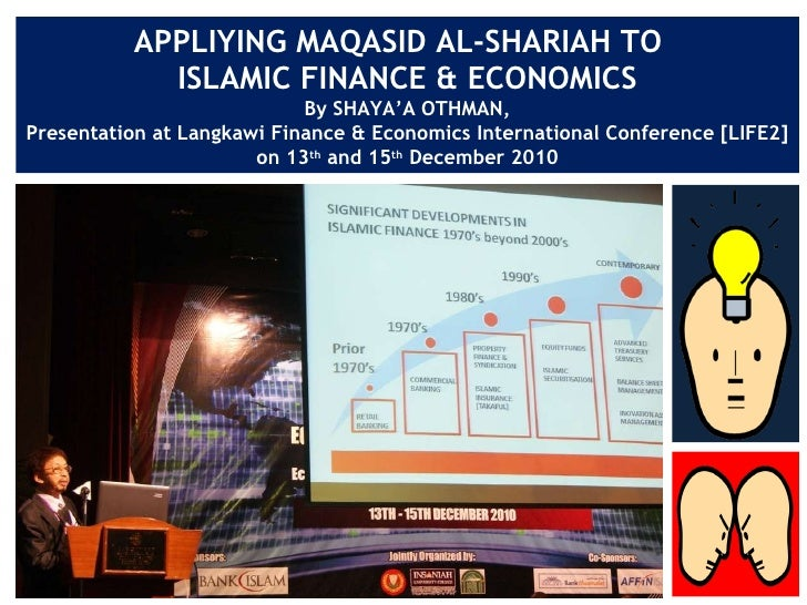 APPLIYING MAQASID AL-SHARIAH TO  ISLAMIC FINANCE & ECONOMICS By SHAYA'A OTHMAN, Presentation at Langkawi Finance & Economi...