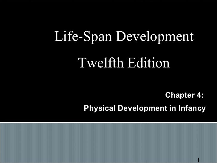 Life-Span Development   Twelfth Edition                        Chapter 4:    Physical Development in Infancy              ...