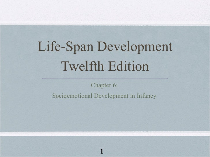 Life-Span Development    Twelfth Edition               Chapter 6:  Socioemotional Development in Infancy                   1