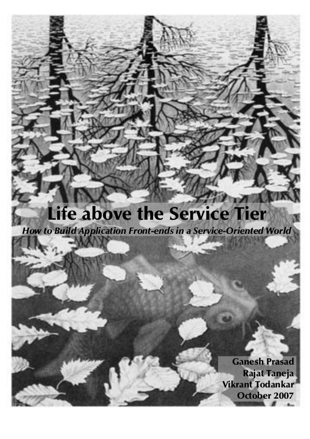 Life above the Service TierHow to Build Application Front-ends in a Service-Oriented World                                ...