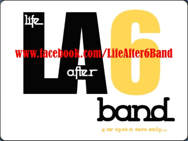 www.facebook.com/LifeAfter6Band  Please press 'enter' one at a time to view each details