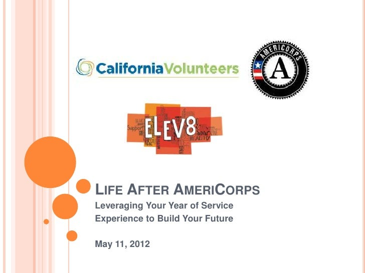 LIFE AFTER AMERICORPSLeveraging Your Year of ServiceExperience to Build Your FutureMay 11, 2012