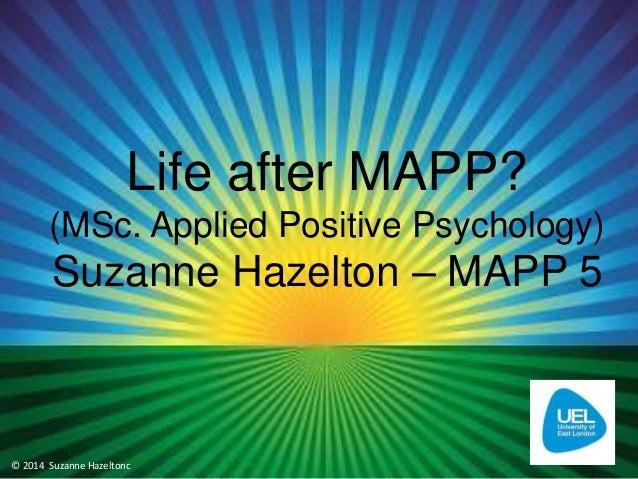 Managing Stress Suzanne Hazelton Life after MAPP? (MSc. Applied Positive Psychology) Suzanne Hazelton – MAPP 5 © 2014 Suza...