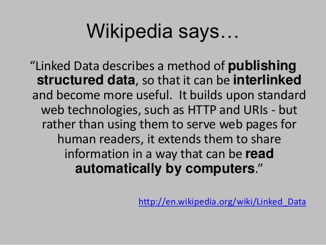 """Wikipedia says… """"Linked Data describes a method of publishing structured data, so that it can be interlinked and become mo..."""