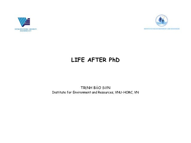 LIFE AFTER PhD TRỊNH BẢO SƠN Institute for Environment and Resources, VNU-HCMC, VN VIETNAM NATIONAL UNIVERSITY HOCHIMINH C...