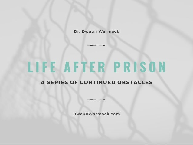 Life After Prison: A Series of Continued Obstacles
