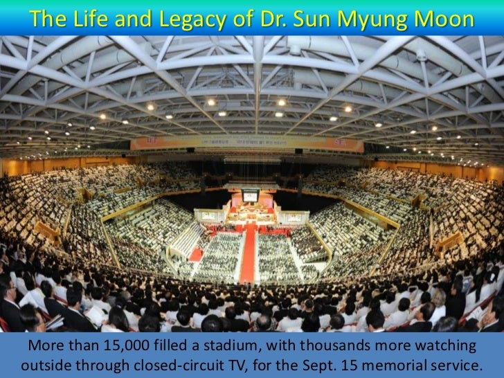 The Life and Legacy of Dr. Sun Myung Moon More than 15,000 filled a stadium, with thousands more watchingoutside through c...