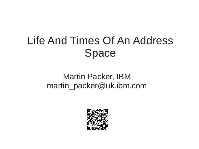 Life And Times Of An Address Space Martin Packer, IBM martin_packer@uk.ibm.com