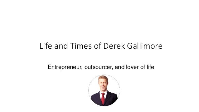 Life and Times of Derek Gallimore Entrepreneur, outsourcer, and lover of life