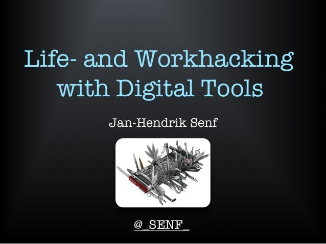 Life- and Workhacking with Digital Tools  Jan-Hendrik Senf     @_SENF_