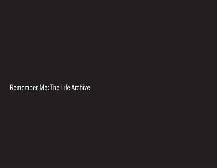 Remember Me: The Life Archive