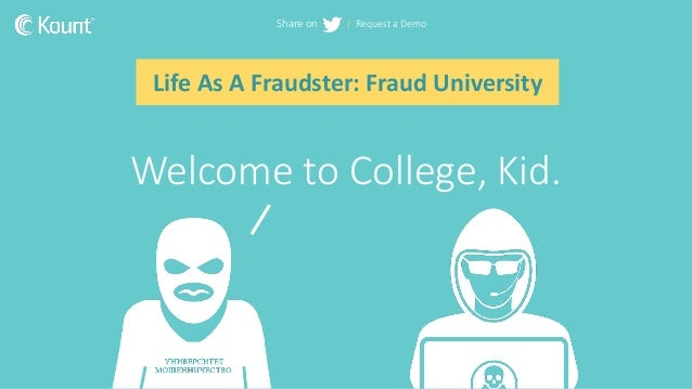 | Request a DemoShare on Welcome to College, Kid. Life As A Fraudster: Fraud University