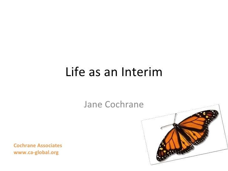 Life as an Interim Jane Cochrane Cochrane Associates www.ca-global.org