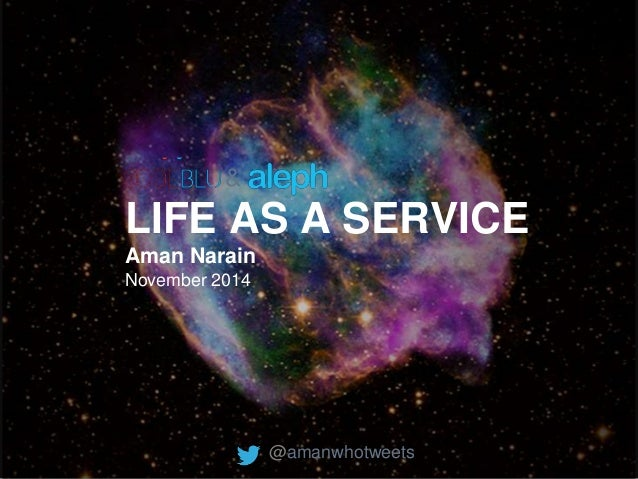 LIFE AS A SERVICE  Aman Narain  November 2014  @amanwhotweets  &