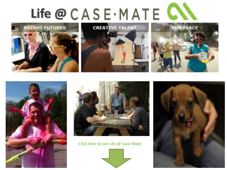 Life @         Click here to see Life @ Case-Mate