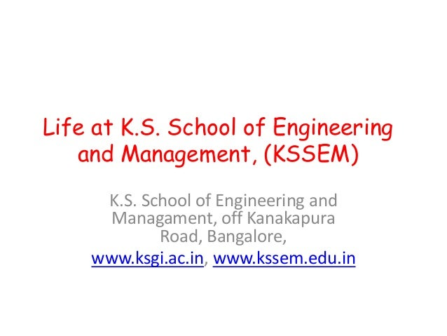 Life at K.S. School of Engineering   and Management, (KSSEM)     K.S. School of Engineering and      Managament, off Kanak...