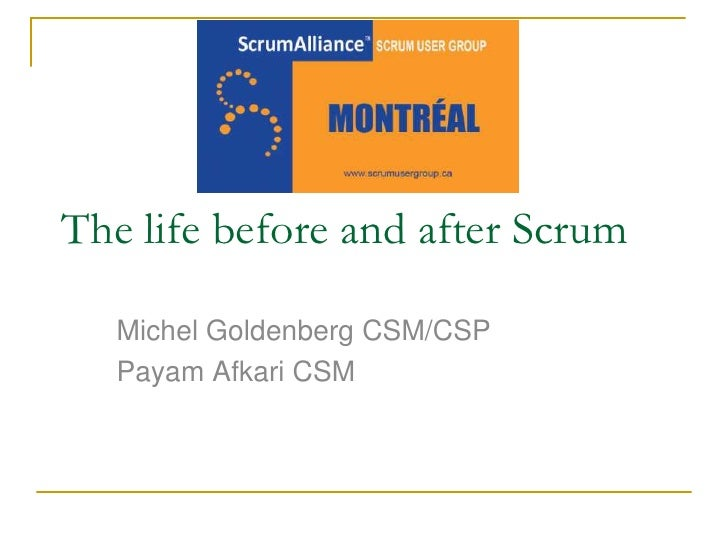 The life before and after Scrum<br />Michel Goldenberg CSM/CSP<br />Payam Afkari CSM<br />