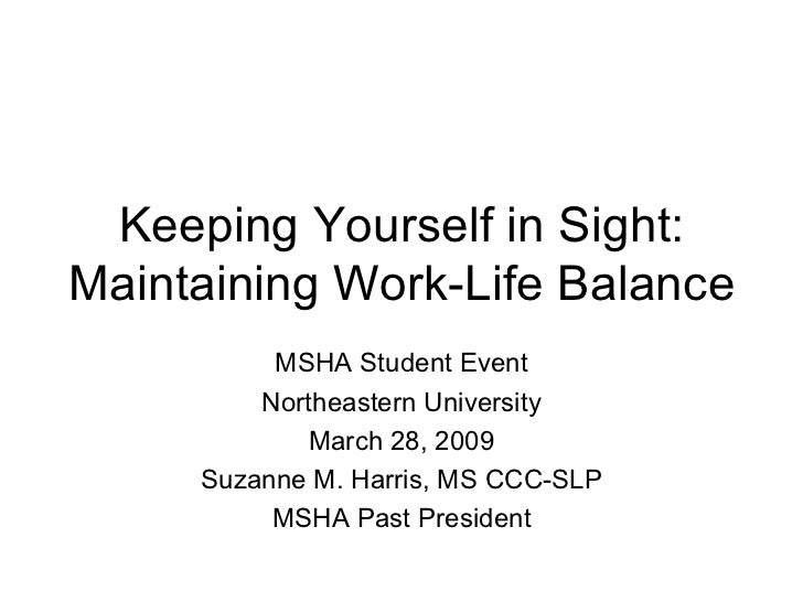 Keeping Yourself in Sight: Maintaining Work-Life Balance MSHA Student Event Northeastern University March 28, 2009 Suzanne...