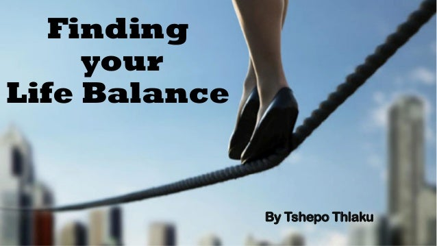 Finding your Life Balance By Tshepo Thlaku