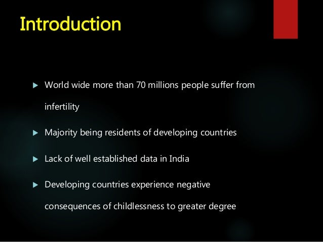  World wide more than 70 millions people suffer from infertility  Majority being residents of developing countries  Lac...