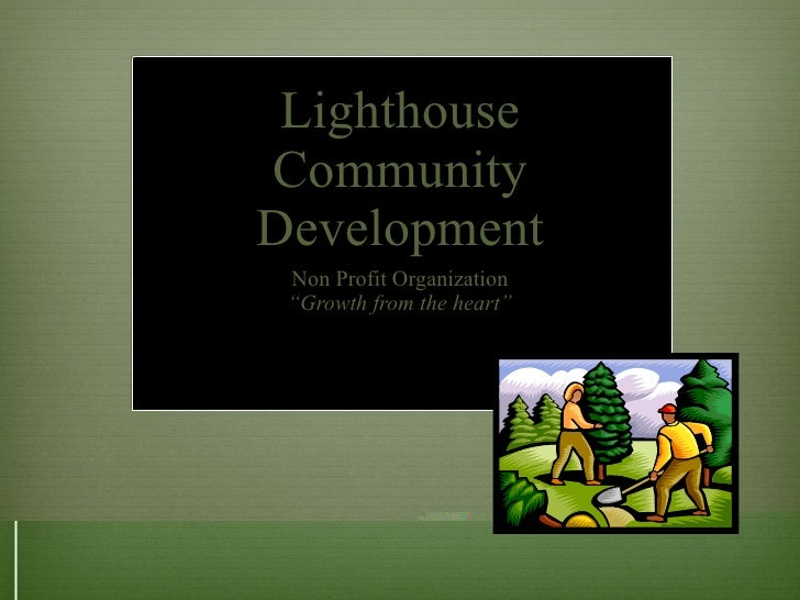 "Lighthouse Community Development Non Profit Organization "" Growth from the heart"""