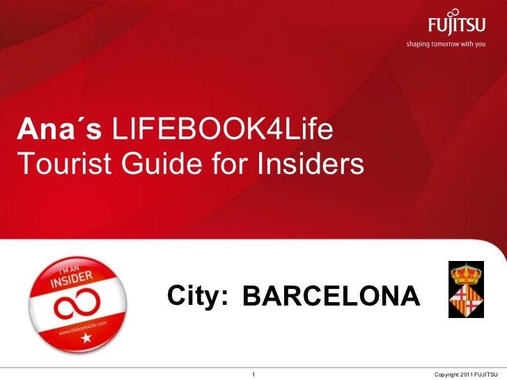 Ana´s  LIFEBOOK4Life  Tourist Guide for Insiders 1 Copyright 2011 FUJITSU City: BARCELONA