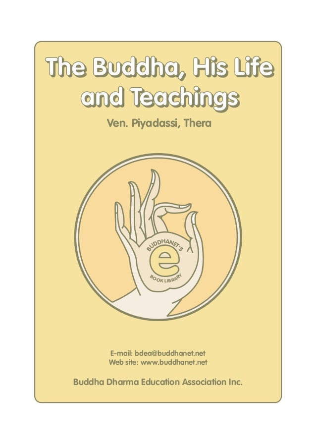 The Buddha, His Life   and Teachings         Ven. Piyadassi, Thera                     e                         DHANET   ...