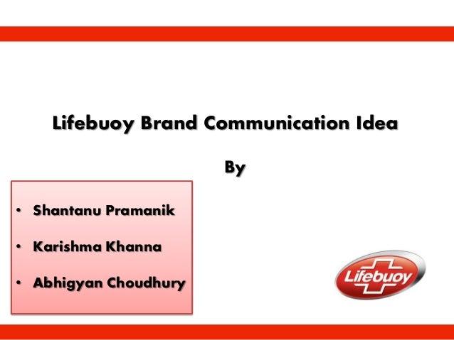 Lifebuoy Brand Communication Idea • Shantanu Pramanik • Karishma Khanna • Abhigyan Choudhury By