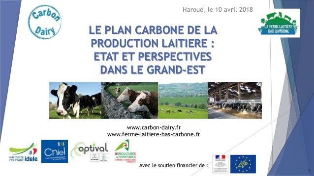 Avec le soutien financier de : www.carbon-dairy.fr www.ferme-laitiere-bas-carbone.fr LE PLAN CARBONE DE LA PRODUCTION LAIT...