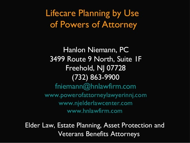 Lifecare Planning by Use of Powers of Attorney Hanlon Niemann, PC 3499 Route 9 North, Suite 1F Freehold, NJ 07728 (732) 86...