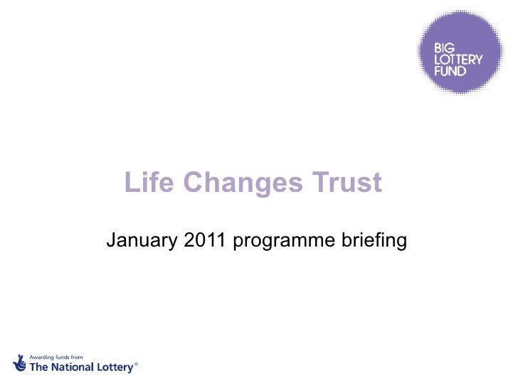 Life Changes Trust  January 2011 programme briefing