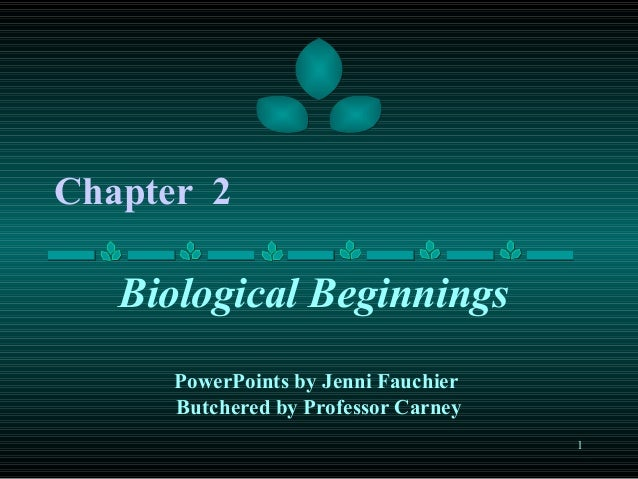 Chapter 2  Biological Beginnings PowerPoints by Jenni Fauchier Butchered by Professor Carney 1