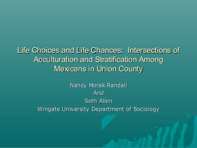 Life Choices and Life Chances: Intersections ofLife Choices and Life Chances: Intersections of Acculturation and Stratific...
