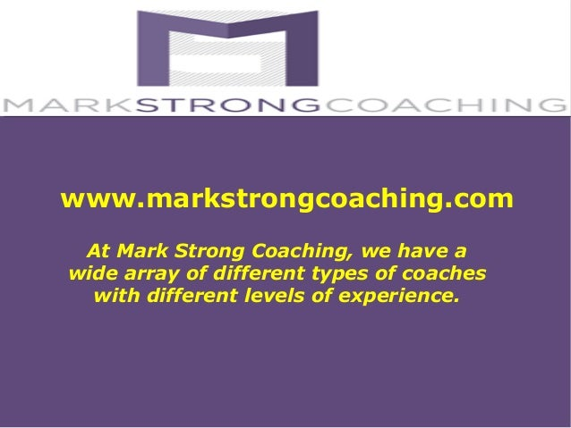 www.markstrongcoaching.com At Mark Strong Coaching, we have a wide array of different types of coaches with different leve...