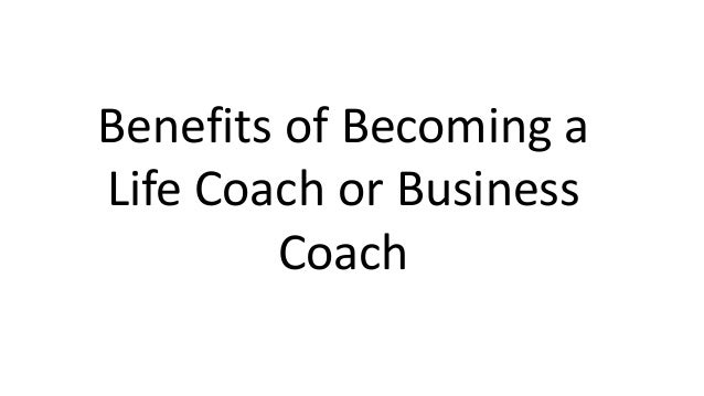 Benefits of Becoming a Life Coach or Business Coach