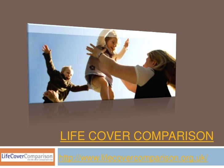 LIFE COVER COMPARISONhttp://www.lifecovercomparison.org.uk/
