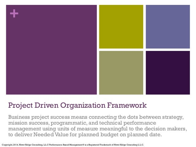 +  Project Driven Organization Framework  Business project success means connecting the dots between strategy,  mission su...