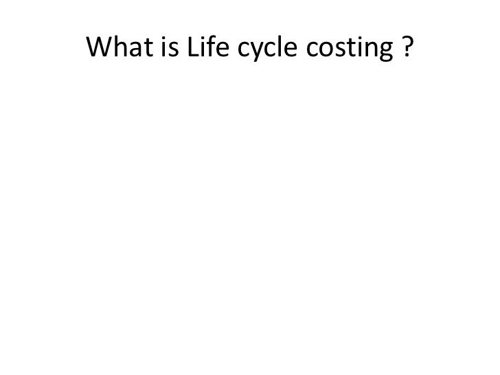 life cycle costing finding Our philosophy regarding materials is to select a product that will last the useful life of the building a life cycle costing model is available from the.