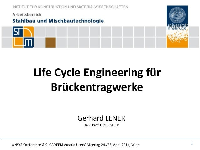 ANSYS Conference & 9. CADFEM Austria Users` Meeting 24./25. April 2014, Wien 1 Life Cycle Engineering für Brückentragwerke...