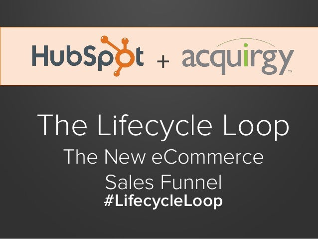 +  The Lifecycle Loop The New eCommerce Sales Funnel #LifecycleLoop