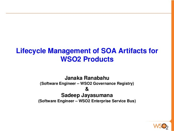 Lifecycle Management of SOA Artifacts for             WSO2 Products                   Janaka Ranabahu      (Software Engin...
