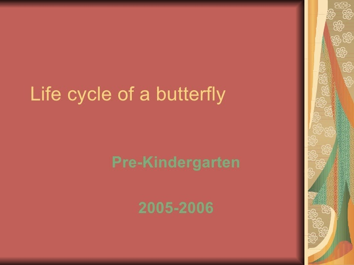 Life cycle of a butterfly Pre-Kindergarten 2005-2006